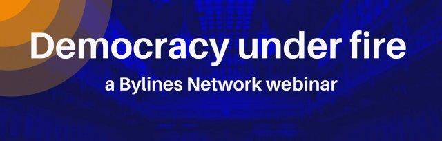 Democracy under fire: A Bylines Network webinar