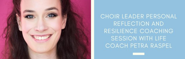 CCL Choir Leader Personal Reflection and Resilience Coaching Session with Petra Raspel