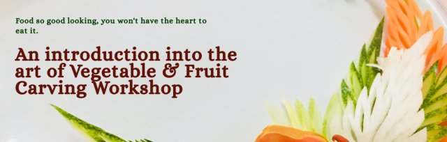 An introduction into Vegetable & Fruit Carving Workshop