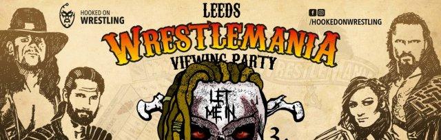 LEEDS: WrestleMania XXXVI Viewing Party