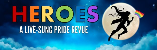 HEROES: A Live-Sung Pride Revue