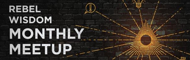 Rebel Wisdom Monthly Meetup