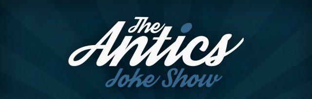 The Antics Joke Show Ft. Bristol Revunions!