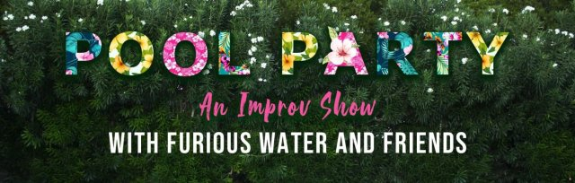 Pool Party - A Long Form Improv Show by Furious Water