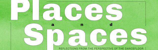 Places and Spaces: Reflections From the Perspective of the Dancefloor
