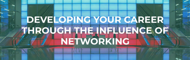 Developing your career through the influence of networking