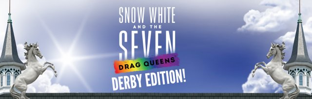 Snow White and the Seven Drag Queens - Derby Edition