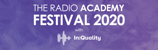 The Radio Academy Festival 2020, with In:Quality