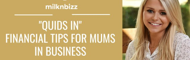 """""""Quids in"""" - Financial planning for mums in business"""