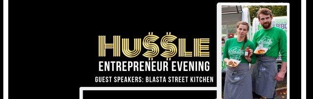 Hu$$le Entrepreneur Evening with Blasta Street Kitchen