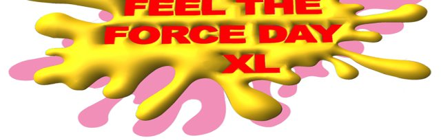 Feel the Force Day XL and The After Party