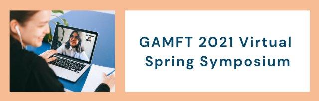 GAMFT Virtual Spring Symposium