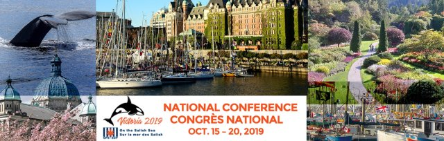National Conference and AGM Victoria, BC, Octobre 15-20, 2019  Le Congrès national et l'AGA, Victoria, BC, 15-20 octobre