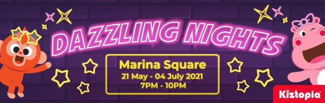 Kiztopia Marina Square - Dazzling Nights 21 May - 04 July 2021