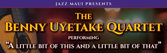 Jazz Maui Presents: The Benny Uyetake Quartet - 5:00pm Show