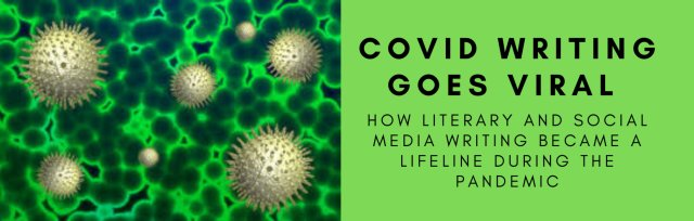 Covid Writing Goes Viral: How Literary and Social Media Writing Became a Lifeline during the Pandemic