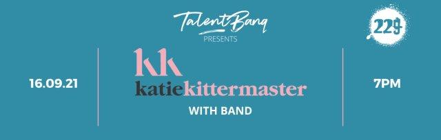 TALENTBANQ presents Katie Kittermaster | 229 London
