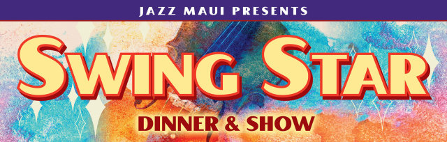 Jazz Maui Presents: Swing Star - 7:30pm Show
