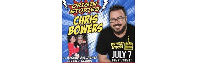 Origin Stories: Chris Bowers Birthday Episode
