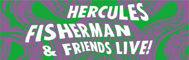 Hercules Fisherman and Friends: LIVE!
