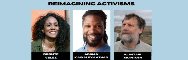 Reimagining Activism: A Deep Dive with brontë velez, Alastair McIntosh & Adrian Kawaley-Lathan