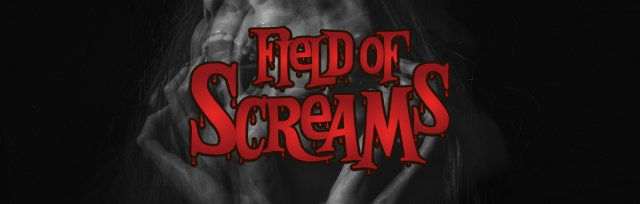 FIELD OF SCREAMS - Friday, Oct 30, 2020 (6pm - 10pm)
