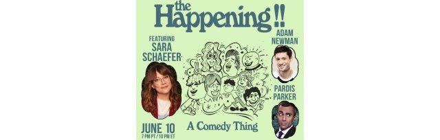 The Happening!! Ft. Sara Schaefer, Adam Newman, Pardis Parker