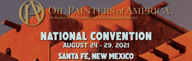 Oil Painters of America - Convention - SantaFe 2021