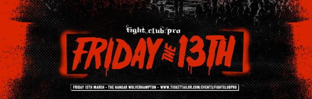FIGHT CLUB: PRO - FRIDAY THE 13TH