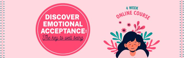 Emotional Acceptance: The KEY to Emotional WellBeing (4 Week Online Course)