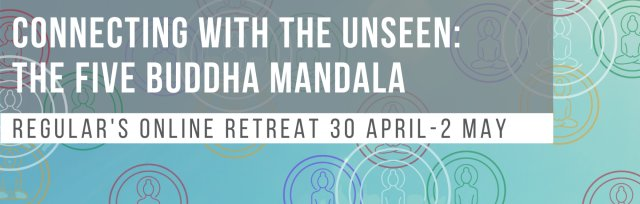 Connecting with the Unseen: the Five Buddha Mandala. Regulars Online Retreat