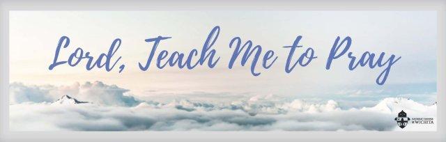 Lord, Teach Me to Pray -  School of Prayer workshop