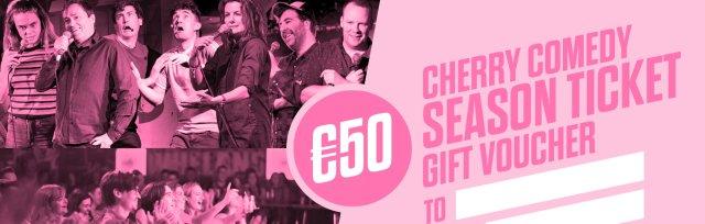 Cherry Comedy Season Ticket Gift Voucher - HALF PRICE