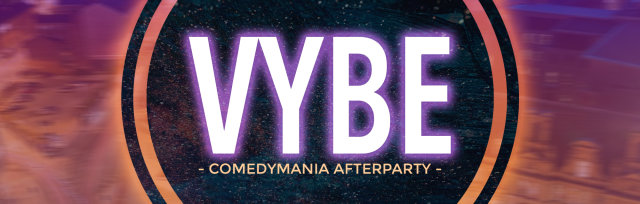 VYBE (Official ComedyMania Afterparty) - Fri 24 May