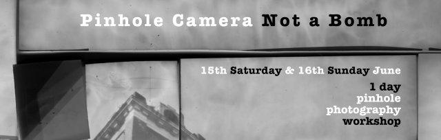 Pinhole Camera Not a Bomb - Workshop