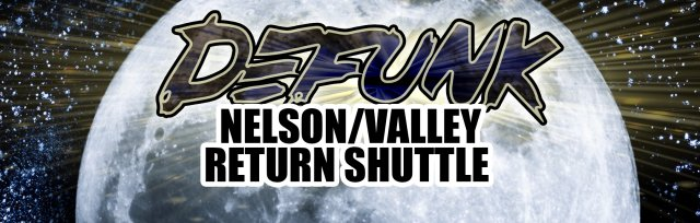 DEFUNK RETURN SHUTTLE FROM NELSON // VALLEY to the WOODS