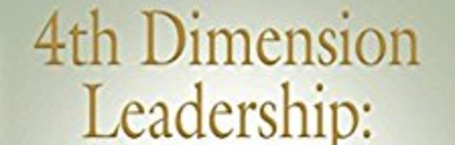 LWG Special Book Pricing: 4th Dimension Leadership: A Radical Strategy for Creating An Authentic Servant Leadership Cult