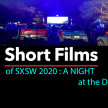 A Night of Short FIlms from SXSW 2020 AT THE DRIVE-IN! (ENCORE!) :  (8pm Show/7:15pm Gates) image