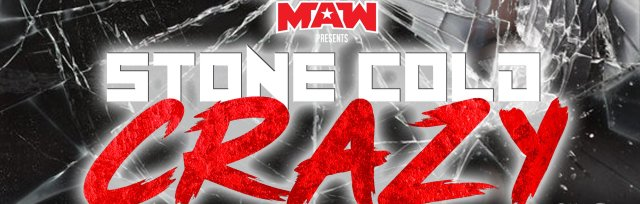 MAW presents Stone Cold Crazy