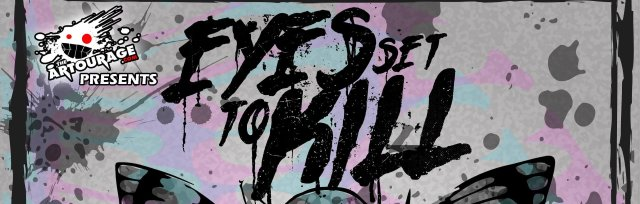 The Artourage presents: Eyes Set To Kill- TICKETS AVAILABLE AT THE DOOR