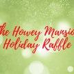 The Howey Mansion Holiday Raffle image