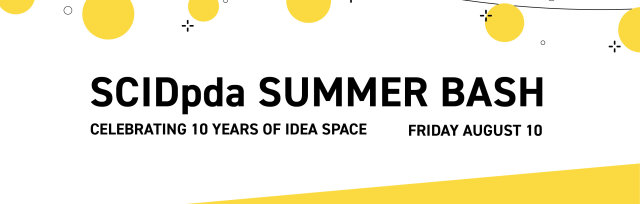 SCIDpda Summer Bash: Celebrating 10 Years of IDEA Space