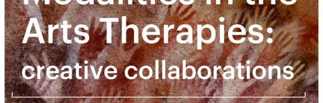 Working Across Modalities in the Arts Therapies: creative collaborations