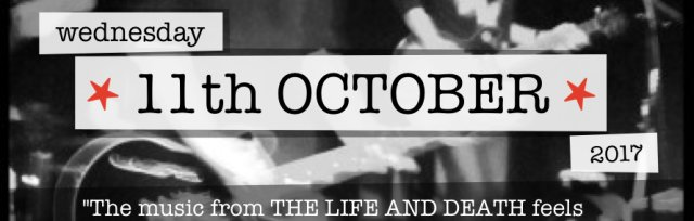 THE LIFE AND DEATH + special guests