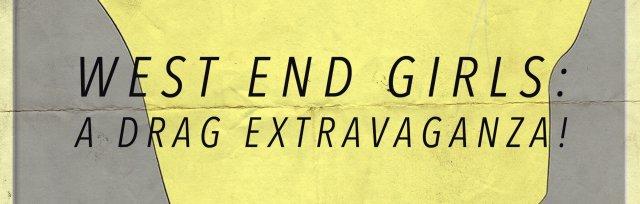 West End Girls: a Drag Extravaganza!