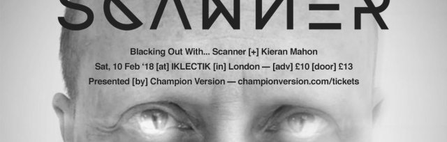 Blacking Out With... Scanner [+] Kieran Mahon