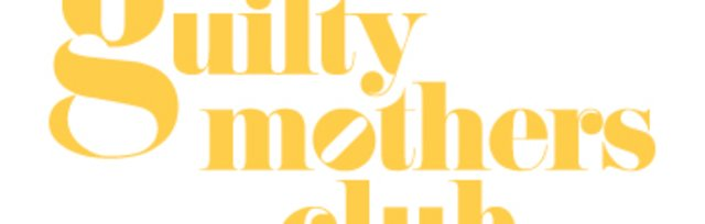 Game Changers Taster Workshop with Guilty Mothers Club