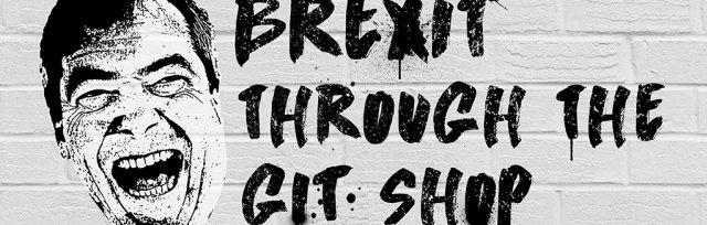 Waterloo Comedy Club Presents - BREXIT THROUGH THE GIT SHOP
