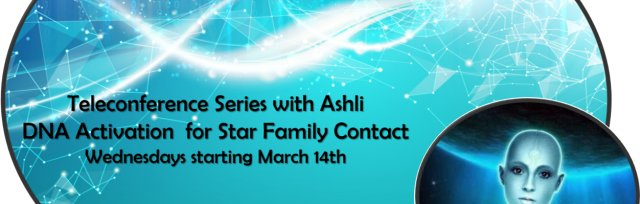Starts at 5:30PT Teleconference w/Ashli: DNA Activation for Star Family Contact Week 1