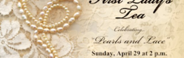 First Lady's Tea - Sunday April 29 at 2:00 pm